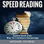 Speed Reading: Speed Read Your Way to Limitless Knowledge (Increase, Faster, Learning, Memory, Technique) | Michael Owens