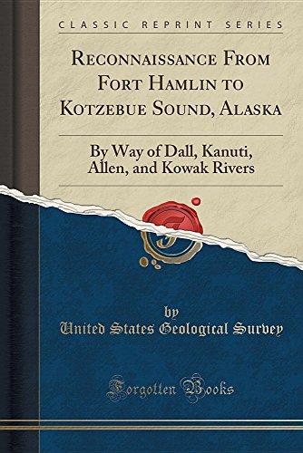 Reconnaissance From Fort Hamlin to Kotzebue Sound, Alaska: By Way of Dall, Kanuti, Allen, and Kowak Rivers (Classic Reprint)