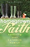 img - for Homegrown Faith: Nurturing Your Catholic Family book / textbook / text book