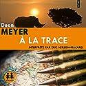 À la trace (Benny Griessel 5) | Livre audio Auteur(s) : Deon Meyer Narrateur(s) : Éric Herson-Macarel