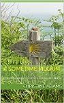 A Sometime Pilgrim: (mis)Adventures o...