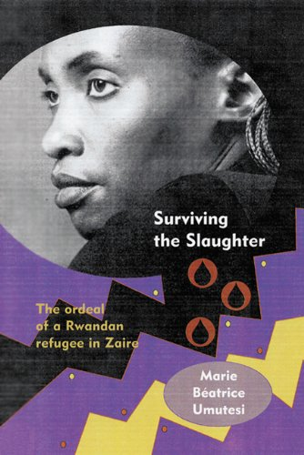 Surviving the Slaughter: The Ordeal of a Rwandan Refugee...