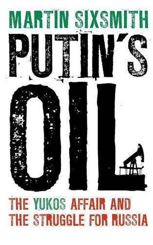 Putin's Oil: The Yukos Affair and the Struggle for Russia