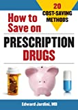 How to Save on Prescription Drugs: 20 Cost Saving Methods