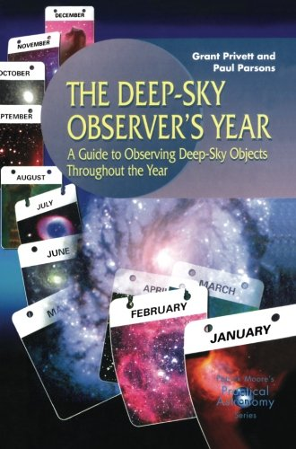 The Deep-Sky Observer'S Year: A Guide To Observing Deep-Sky Objects Throughout The Year (The Patrick Moore Practical Astronomy Series)