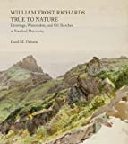 William Trost Richards: True To Nature: Drawings, Watercolors and Oil Sketches