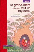 La grand-mère qui sauva tout un royaume : Un conte du Japon