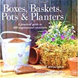 img - for Boxes, Baskets, Pots & Planters: A Practical Guide to 100 Inspirational Containers book / textbook / text book
