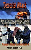 Terrorist Attack: How to Survive a Shooting Terrorist Incident or Being Taken Hostage. Preppers Urban Survival Guide (terrorist attack, gunman, shooting incident, hostile terrorists, terror atack)