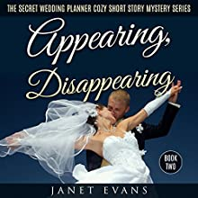 Appearing, Disappearing: The Secret Wedding Planner Cozy Short Story Mystery Series, Book 2 Audiobook by Janet Evans Narrated by Chris Brinkley