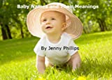 img - for Baby Names and their Meaning: Choosing a Name, Boys Names, Girls Names, Baby Name Origins. book / textbook / text book
