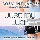 Just My Luck: Escape to New Zealand, Book 5 Hörbuch von Rosalind James Gesprochen von: Claire Bocking