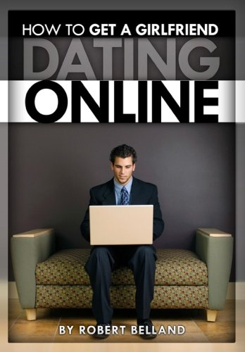 How To Get A Girlfriend DATING ONLINE