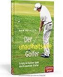 Der unaufhaltsame Golfer - Erfolg im kurzen Spiel durch mentale Stärke