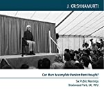 Can There Be Complete Freedom from Thought?: Six Public Meetings Brockwood Park UK 1972 | Jiddu Krishnamurti