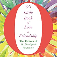 O's Little Book of Love and Friendship | Livre audio Auteur(s) :  The Editors of O, the Oprah Magazine Narrateur(s) : Ari Fliakos, Cynthia Hopkins, Helen Litchfield, Rebecca Lowman