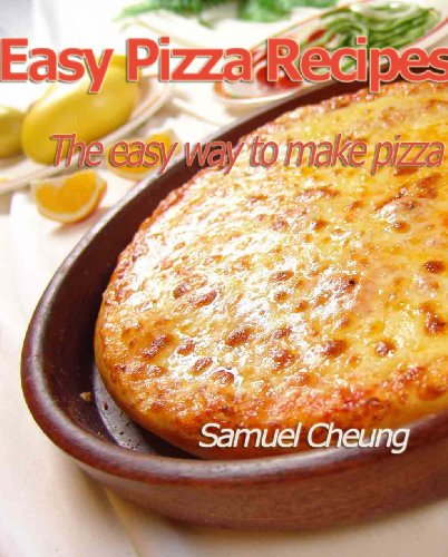 Easy Pizza Recipes: The Easy Way To Make Pizza