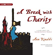 A Break with Charity: A Story about the Salem Witch Trials (       UNABRIDGED) by Ann Rinaldi Narrated by Laura Hicks