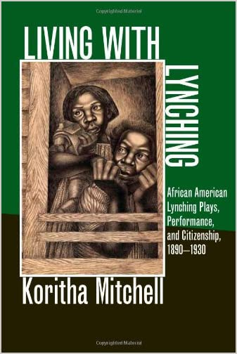 Living with lynching : African American lynching plays, performance, and citizenship, 1890-1930