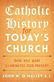 John W. O'Malley Catholic History for Today's Church: How Our Past Illuminates Our Present
