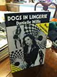 Dogs in Lingerie (0929730224) by Willis, Danielle