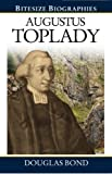 Augustus Toplady: A Bite-size biography of Augustus Toplady (Bitesize Biographies)