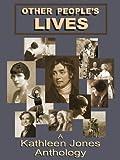 Other People's Lives: A Kathleen Jones Anthology