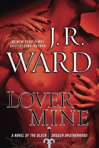 By J.R. Ward: Lover Mine: A Novel Of The Black Dagger Brotherhood