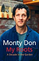 My Roots: A Decade in the Garden (English Edition)