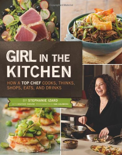 Girl in the Kitchen: How a Top Chef Cooks, Thinks, Shops, Eats and Drinks