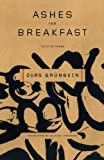 Ashes for Breakfast: Selected Poems (0374530130) by Grünbein, Durs