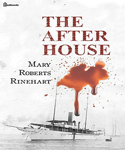 Mary Roberts Rinehart - The After House (Illustrated)