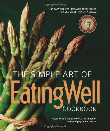 The Simple Art Of Eatingwell: 400 Easy Recipes, Tips And Techniques For Delicious, Healthy Meals (Eatingwell)