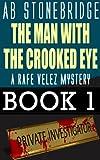 The Man with the Crooked Eye -- Rafe Velez Mystery 1 (Rafe Velez Mysteries)