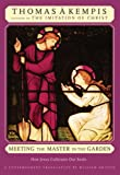 Meeting the Master in the Garden: How Jesus Cultivates Our Soul (0824521404) by A Kempis, Thomas