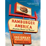 Hamburger America: Completely Revised and Updated Edition: A State-by-State Guide to 150 Great Burger Joints ~ George Motz