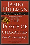 The Force of Character: And the Lasting Life (0345424050) by Hillman, James