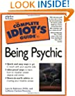 The Complete Idiot's Guide to Being Psychic