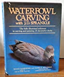 img - for Waterfowl Carving with J.D. Sprankle: The Fully Illustrated Reference to Carving and Painting 25 Decorative Ducks book / textbook / text book