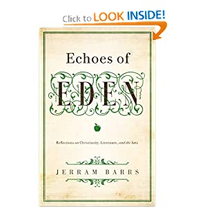 Echoes of Eden: Reflections on Christianity, Literature, and the Arts Jerram Barrs