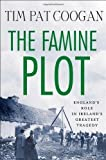 img - for The Famine Plot: England's Role in Ireland's Greatest Tragedy by Coogan, Tim Pat [2012] book / textbook / text book