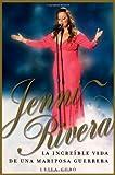 Jenni Rivera (Spanish Edition): La increible vida de una mariposa guerrera