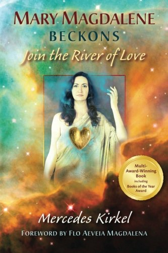 Mary Magdalene Beckons: Join the River of Love (Book One of The Magdalene Teachings)