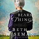 Love Bears All Things: An Amish Secrets Novel Audiobook by Beth Wiseman Narrated by Clifton Harris