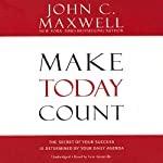 Make Today Count: The Secret of Your Success Is Determined by Your Daily Agenda | John C. Maxwell