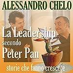 La leadership secondo Peter Pan [Leadership According to Peter Pan]: Credere nei sogni per trovare l'isola che non c'è | Alessandro Chelo