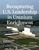 img - for Recapturing U.S. Leadership in Uranium Enrichment (CSIS Reports) book / textbook / text book