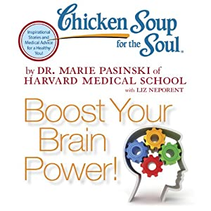 Chicken Soup for the Soul - Boost Your Brain Power!: You Can Improve and Energize Your Brain at Any Age | [Dr. Marie Pasinski, Liz Neporent]