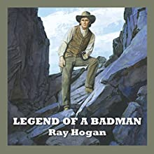 Legend of a Badman (       UNABRIDGED) by Ray Hogan Narrated by Jeff Harding