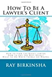 How To Be A Lawyer's Client